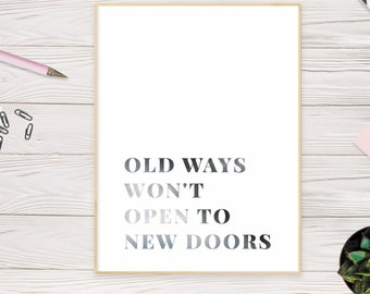 Printable Inspirational Quote, Phrases Old Ways Won't Open to New Doors Wall Art Print, Poster. Digital Image for Immediate download