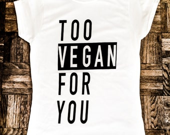 Too Vegan For You - 100% Cotton Fitted Ladies T-shirt
