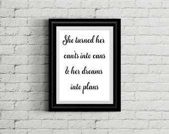 She Turned Her Cant's into Can's and Dreams into Plans | Instant print | Motivation | Quotes | Instant Download
