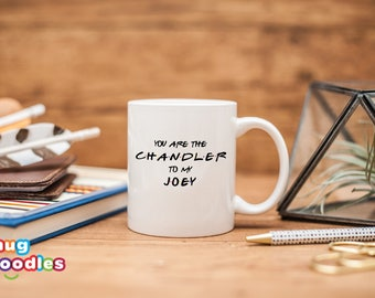 You are the Chandler to my Joey, Best Friends Coffee Mugs, Best Friends Birthday Gift, You are the Joey to my Chandler, MD620