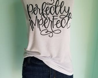 Perfectly Imperfect Ladies Tank    White and Charcoal Muscle Tank Top    Hand Lettered Shirt    Embrace Imperfections    Soft Tank Top
