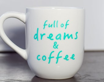 Full of Coffee and Dreams mug. Gift for friend, sister, brother, mom, dad, aunt, or any other dreamer in your life.