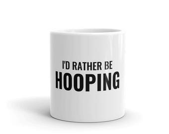 I'd Rather Be Hooping - Coffee Mug - 11oz and 15oz