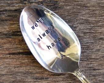 we'll always have (Paris) - Upcycled Vintage Silverware Spoon hand stamped