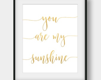 60% OFF You Are My Sunshine, Gold Print, Inspirational Quote, Nursery Decor, Gold Wall Decor, Gold Foil Print, Sunshine Printable Art