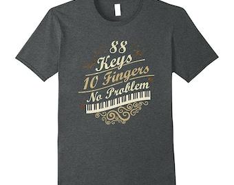 Piano Shirt - Pianist Gift - Piano T Shirt - Piano Player Gift - Pianist Tee - 88 Keys 10 Fingers No Problem