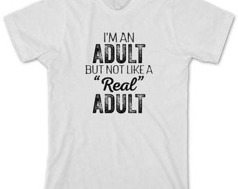 I'm An Adult But Not Like A Real Adult Shirt - gift idea, adulting sucks, can't even - ID: 2002