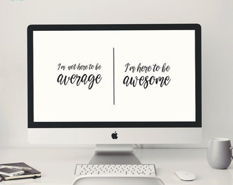 Desktop Background ~ Here to be awesome ~ Computer Wallpaper Quote, Inspirational Quote Background, Computer Background