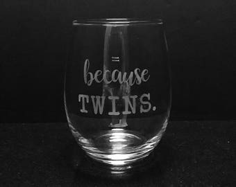 Because twins etched wine glass ~ Gift for mom ~ Twins gift ~ Mom of twins ~ Twins mom gift ~ Mothers Day gift ~ Personalized wine glass