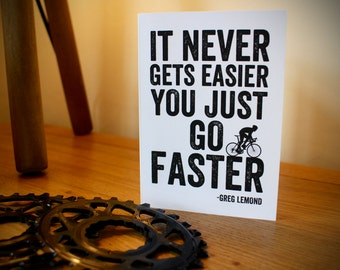 It Never Gets Easier You Just Go Faster Greg Lemond Blank Greeting Card - Bike Art - Cycling Birthday Card - Cyclist - Blank - Bike Birthday