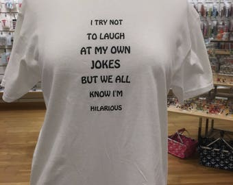 I Try Not To Laugh At My Own Jokes But We All Know I'm Hilarious tshirt you choose color and size