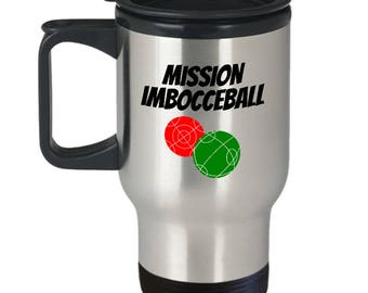 Funny Bocce Travel Mug - Bocce Player Gift - Bocci Present - Mission Imbocceball