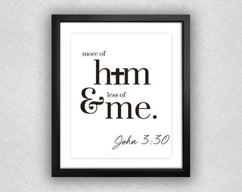 """John 3:30 """"More of Him and Less of Me"""" Typographic Quote Printable. 8x10."""