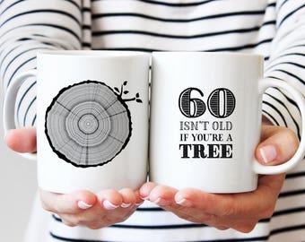 60th Birthday Gift, Coffee Mug, 60 Year Old Birthday, Milestone Birthday Party Gift, Tree Rings, Tea Mug, 60 Isn't Old If You're A Tree