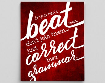 If You Can't Beat Them, Don't Join Them Just Correct Their Grammar Poster Grammar Police Writer Gifts for Book Lovers Gifts for Teacher Gift