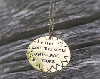 Shine Like the Whole Universe is Yours Pendant Necklace - Hand stamped Words Quote - Womens Circle Necklace - Live Simply - Beautiful Gift