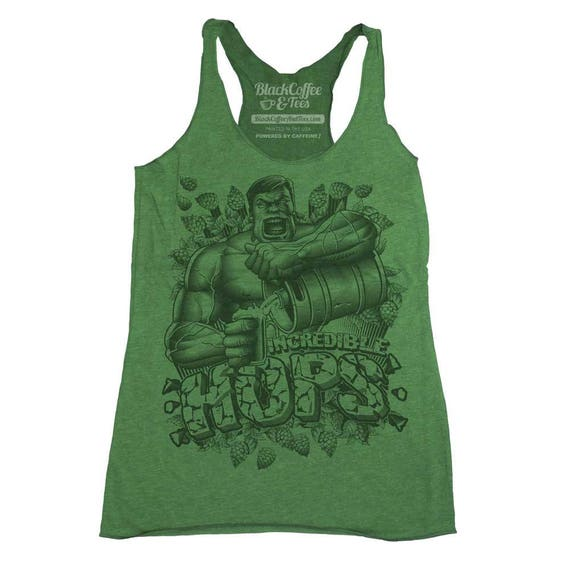 The Hulk Shirt - Womens Hulk Tank Top -  The Incredible Hulk Shirt - Craft Beer Shirt- Womens Tank Top- The Hulk Shirt - Green Hulk Shirt