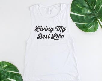 Living My Best Life   Muscle Tank, Muscle Tee, Best Life, Life is Good, Workout Tank, Yoga Tank, Flowy