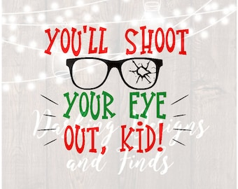 DIGITAL DOWNLOAD you'll shoot your eye out svg merry christmas svg quotes svg holiday svg silhouette cricut cut file christmas shirt