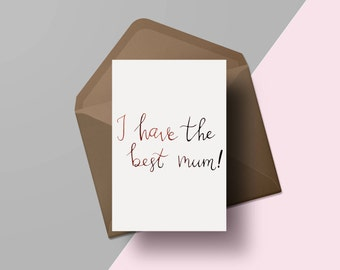 I have the best mum | Hand lettered Mothers day card | Modern calligraphy greetings card