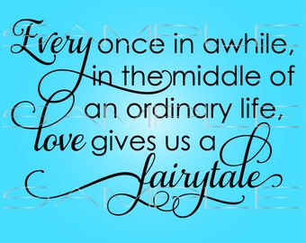 Every once in awhile in the middle of an ordinary life love gives us a fairytale  -  printable PDF and SVG cut file