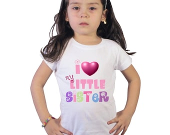 I love my little Sister Shirt for Big Sister or Baby Bodysuit