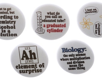 "5 Science Funny Humor Biology Chemistry Atoms Geek Nerd Lab Scientist 1.25"" 2.25"" Pinback Buttons Pins Magnets Keychains Bottle Openers 451"