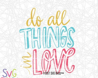 Do All Things In Love SVG DXF, Love, Christian, Bible, Quote, Saying, Handlettered, Original, Cut File, Cricut & Silhouette Compatible File