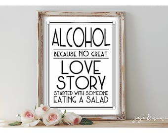 Instant 'Alcohol because NO great love story started with someone eating a salad' Printable 8x10, 11x14 Sign Modern BW Wedding Printable