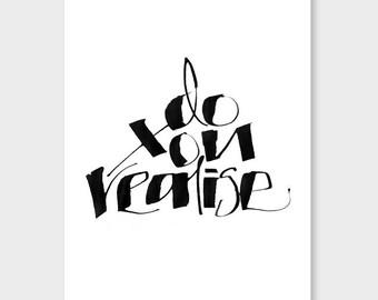 SALE - Do You Realise Calligraphy - ART PRINT