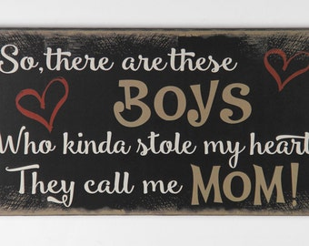 Mom gift, So there are these BOYS who kinda stole my heart, call me MOM. Black wood sign, Mother gift, Christmas gift, Mother's Day gift