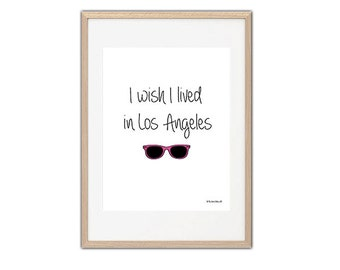 Print/  I wish i lived in Los Angeles
