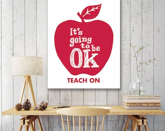 It's Going to Be OK TEACH ON - Art Print (Featured in Red Velvet Cake) Inspirational Art Print and Poster Collection