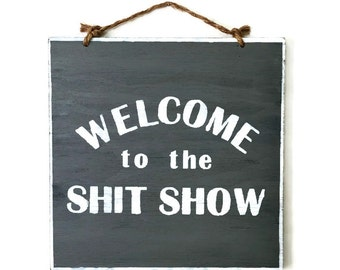 Welcome to the Shit Show Wood Sign / Funny Sign / Funny Gift / Recovery Gift / Gifts for Him / Gifts for Her / Mature Content / Office Decor