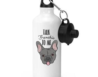 Talk Frenchie To Me French Bulldog Sports Bottle