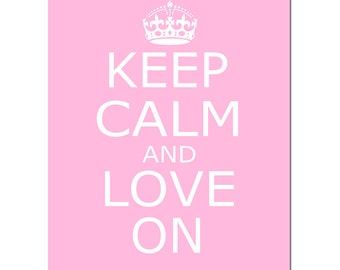Keep Calm and Love On - 8x10 Inspirational Popular Quote Print - CHOOSE YOUR COLORS - Shown in Light Pink and More