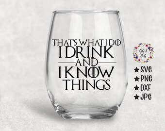 Game Of Thrones SVG, Game Of Thrones, GOTS SVG,  I Drink And I Know Things Svg, Wine Svg, Wine Glass Svg, Png, Svg, Silhouette, Circuit