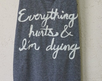 Everything Hurts And I'm Dying. Workout Tank. Run. Gym. Running Tank. Workout. Work Out. Fitness. Motivation.