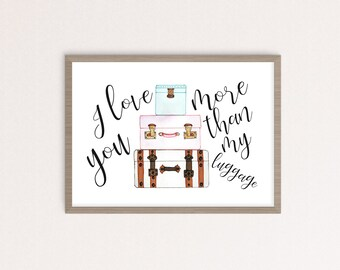 I Love You More Than My Luggage Watercolor Wall Art Print - Famous quote from Steel Magnolias