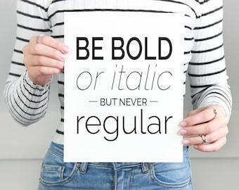 "Printable Art ""Be Bold Or Italic Never Regular"" Print Black and White Print Dorm Decor Gallery Wall Prints Funny Art Funny Print Funny Decor"