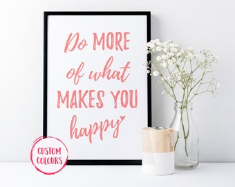 Do More Of What Makes You Happy, Inspirational Wall Art, Cutom Colours, Motivational Print, Typography, Monochrome A4 Wall Art, Office Print