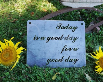 """14"""" Today is a Good Day for a Good day Rustic Raw Steel Sign, Inspirational, Metal decor,  Wedding, Anniversary, BE Creations"""
