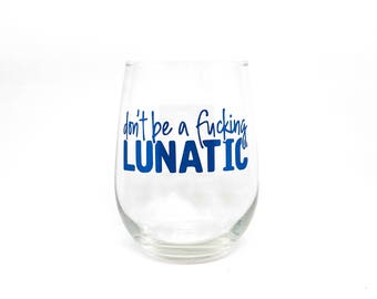 """My Favorite Murder - """"Don't Be a F***ing Lunatic"""" Stemless Wine Glass"""