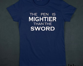 The Pen Is Mightier Than The Sword crew neck t shirt woman sizes S to 2 XL women christmas gift for writer author or journalist