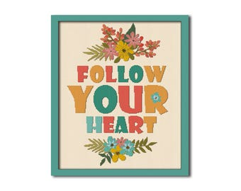Follow your heart cross stitch pattern Motivation pattern Modern quoters Flowers poster Quoters pattern engagement gifts for best friend 170