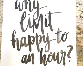 Why Limit Happy to an Hour -- prints or cards