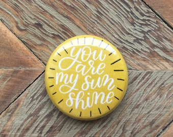 """You Are My Sunshine - My Only Sunshine - Button Magnet - 1"""" Button - Sunshine Button - You Make Me Happy - Friendship Gift"""