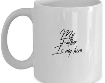Son or Daughter Gift, My Father is My Hero, Coffee Mug, Ceramic