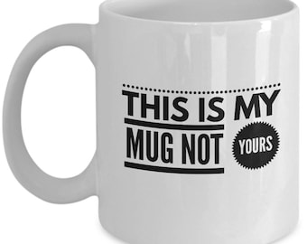 This is MY mug NOT yours- 11 ounce ceramic mug