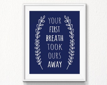 Your first breath took ours away, 5x7, 8x10 navy Nursery quote, INSTANT download, Printable Art, Digital file, nursery wall art, blue quote
